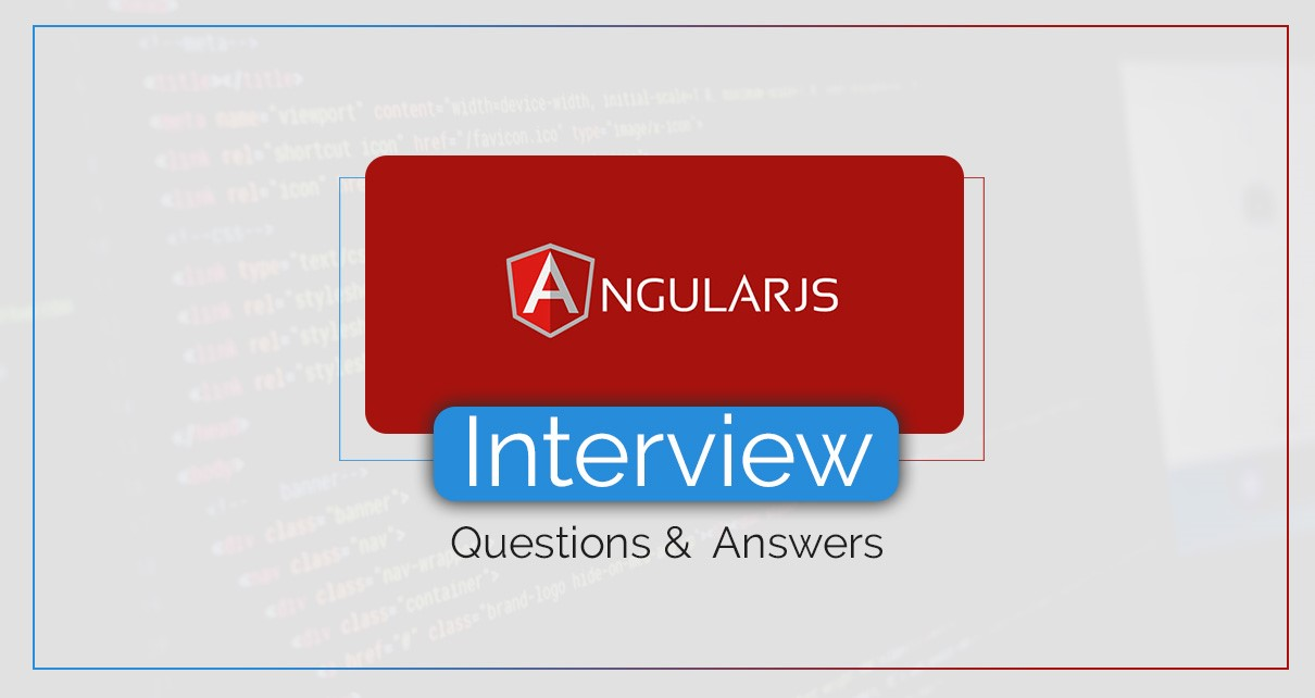 Top 50+ AngularJS Interview  Questions with Answers