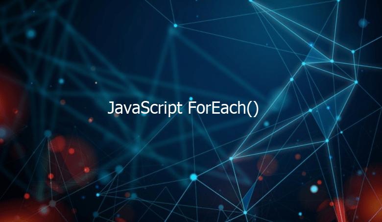 JavaScript forEach () Method [ 3 Best Examples ]