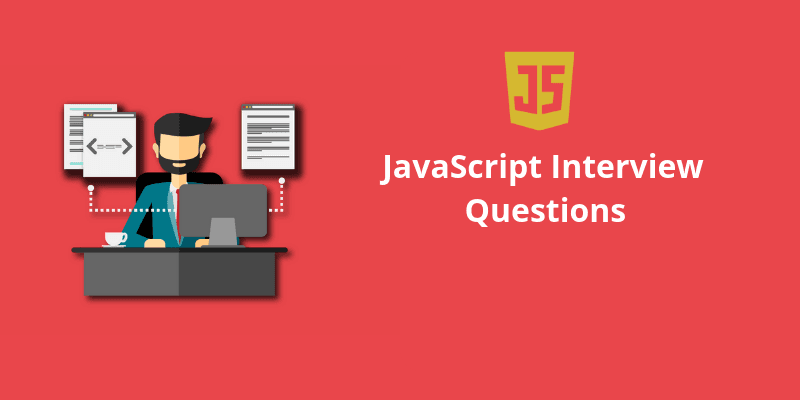 JavaScript Interview Questions with Answers [ Best 50+ ]