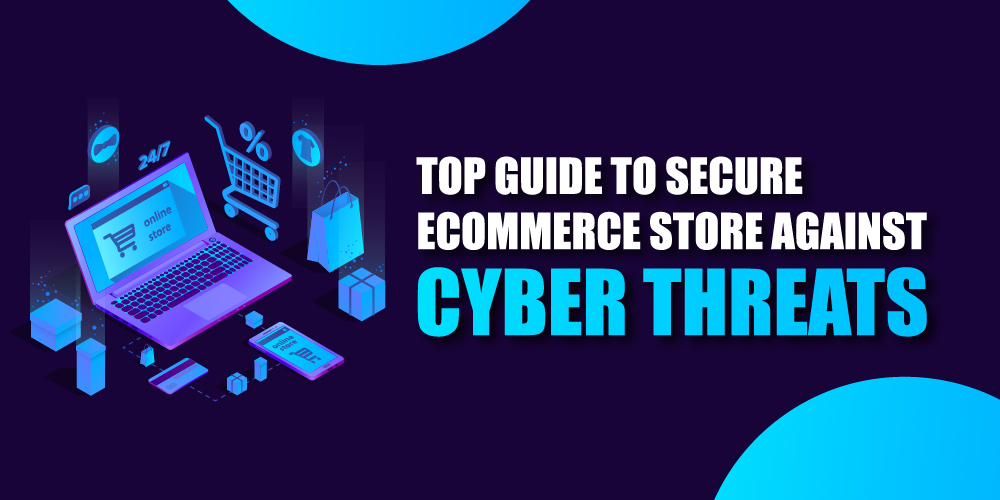 Top Guide to secure eCommerce store against Cyber Threats